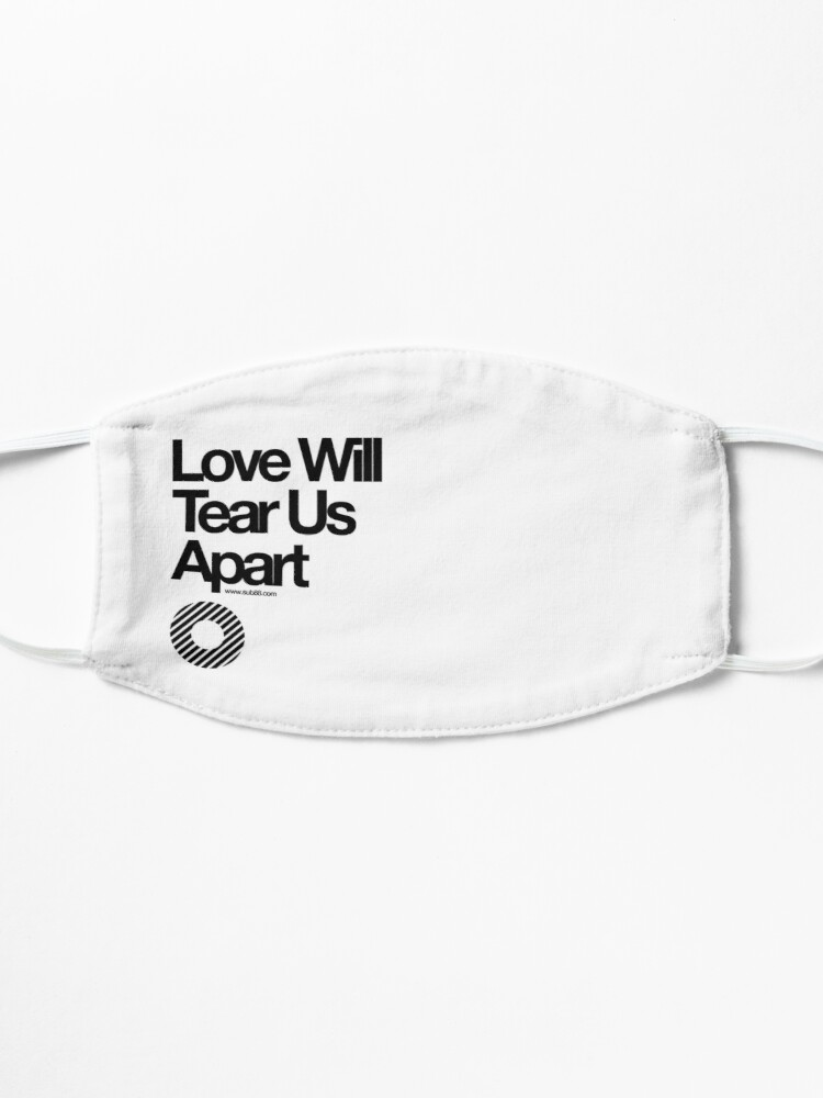 Alternate view of Love Will Tear Us Apart // Mask