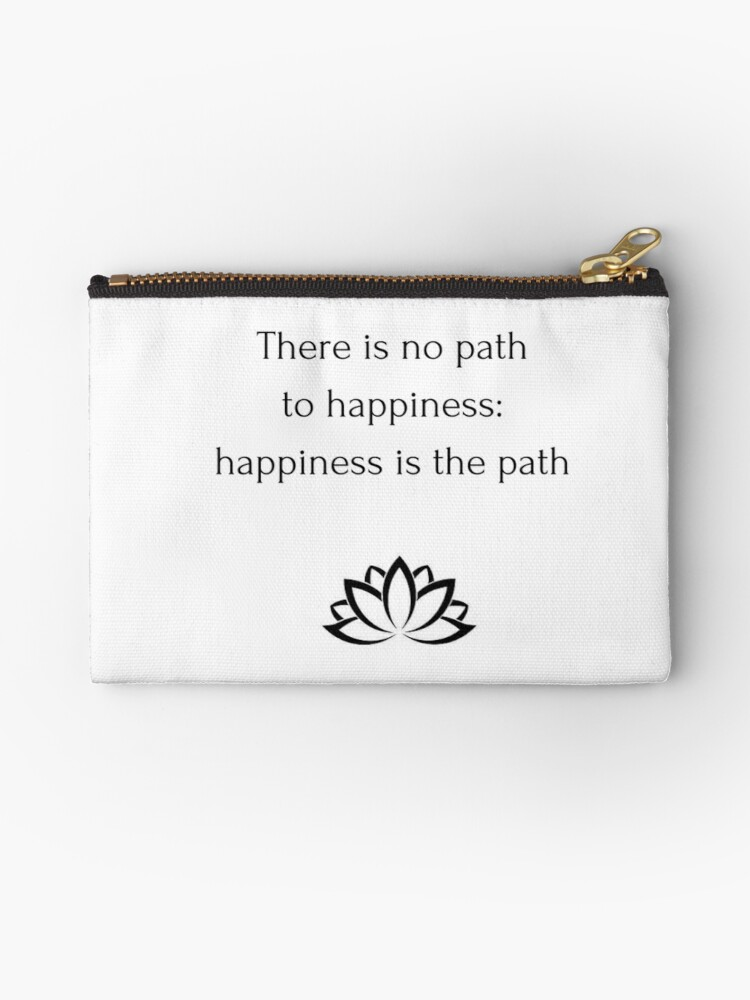 Buddhist Quote There Is No Path To Happiness Happiness Is The Path