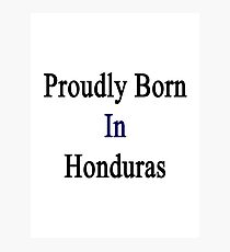 Proudly Born In Honduras Photographic Print