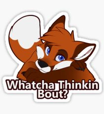 Whatcha Thinkin Bout? Sticker