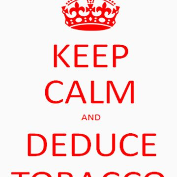 Keep Calm and Deduce Tobacco by sherlockingjay