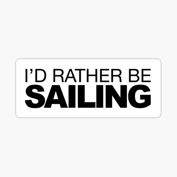 Id rather be Sailing Sticker