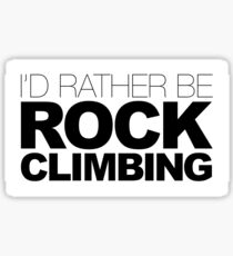 Id rather be Rock Climbing Sticker