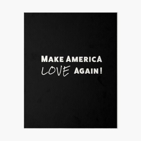 Make America Love Again plain white text Art Board Print