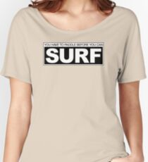 Paddle before Surf Women's Relaxed Fit T-Shirt