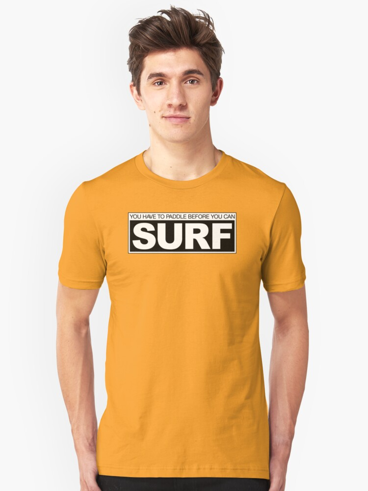 Paddle before Surf Unisex T-Shirt Front