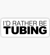 Id rather be Tubing Sticker