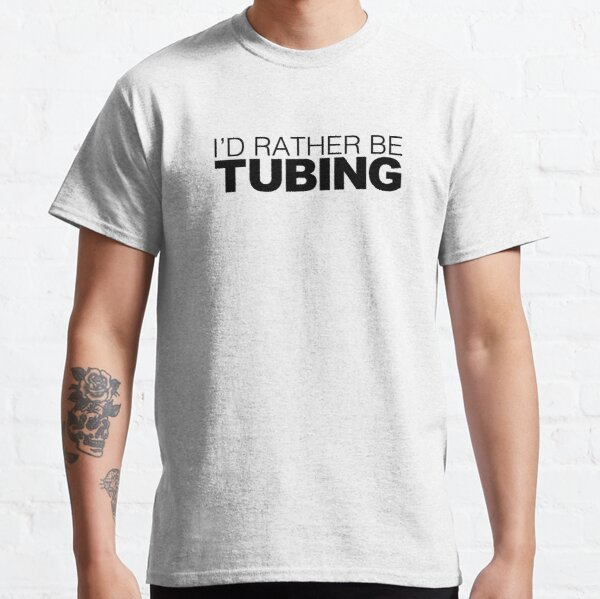 Id rather be Tubing Classic T-Shirt