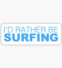 I'd rather be SURFING blue Sticker