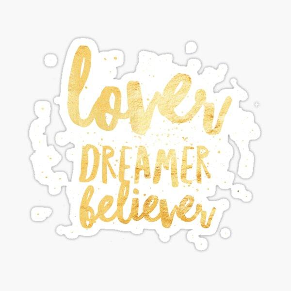 LOVER, DREAMER, BELIEVER {gold} Sticker