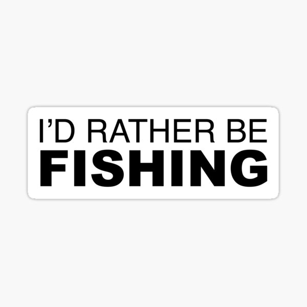 Id rather be FISHING Sticker