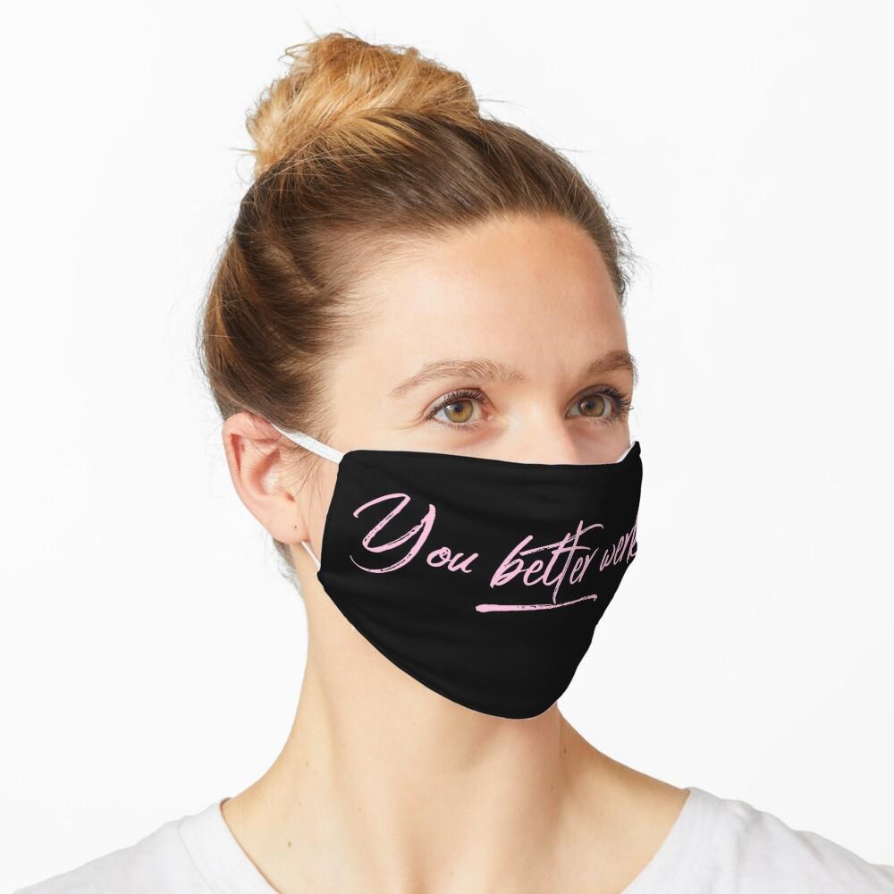 You Better Werk Mask