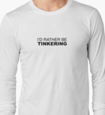 I'D RATHER BE TINKERING Long Sleeve T-Shirt
