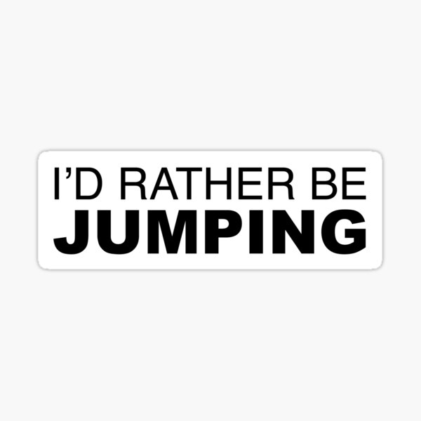 Id rather be Jumping Sticker