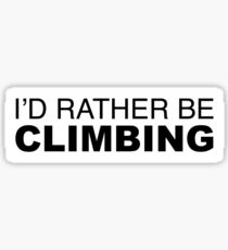 ID RATHER BE CLIMBING Sticker