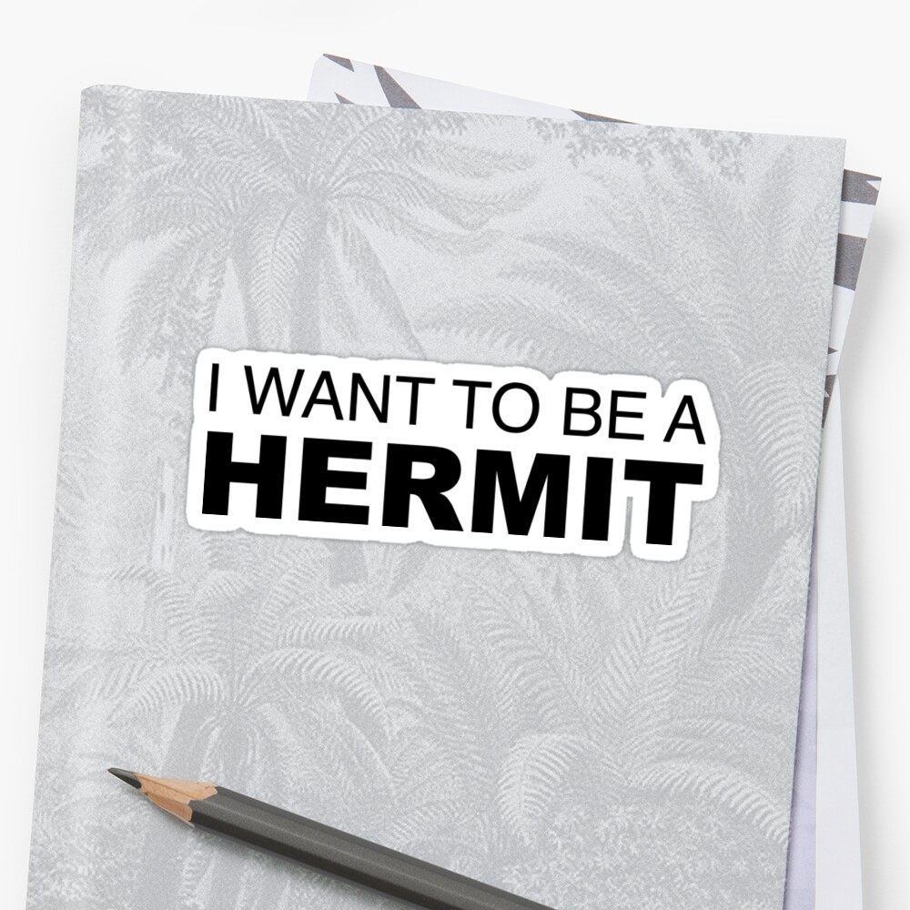 I WANT TO BE A HERMIT by LudlumDesign