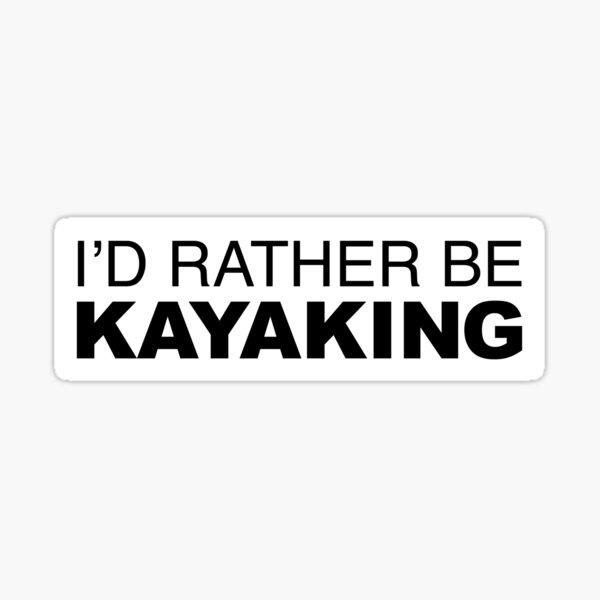 Id rather be Kayaking Sticker
