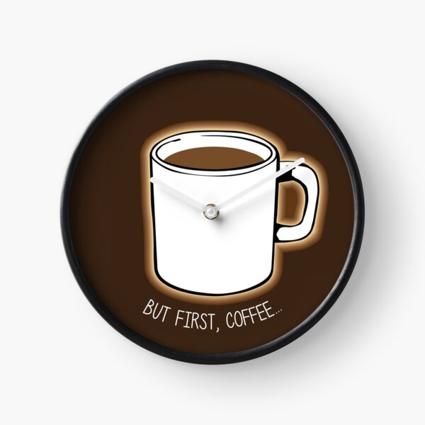 But First, Coffee... Clock