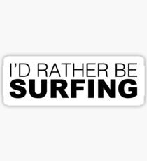 Id rather be Surfing Sticker