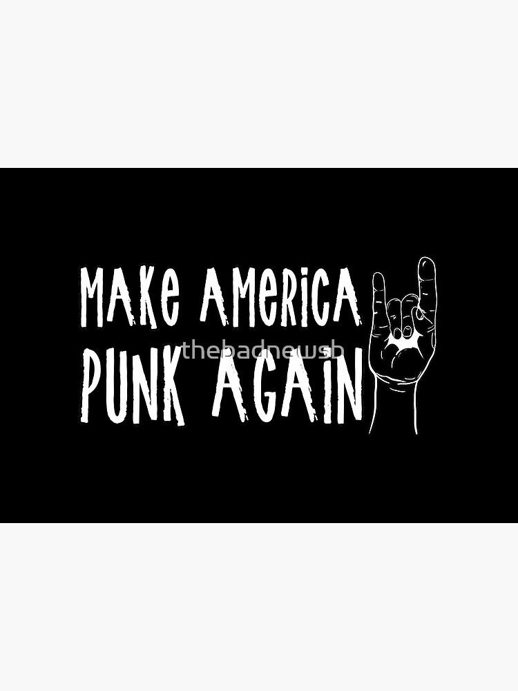 Make America Punk Again by thebadnewsb