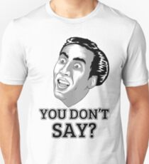 You Dont Say? Unisex T-Shirt