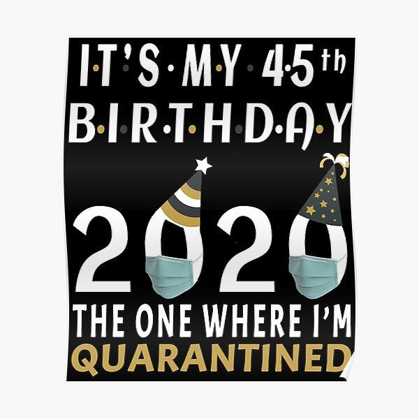 Es mi 45 cumpleaños 2020 En el que estuve en cuarentena Regalos de distancia social Póster