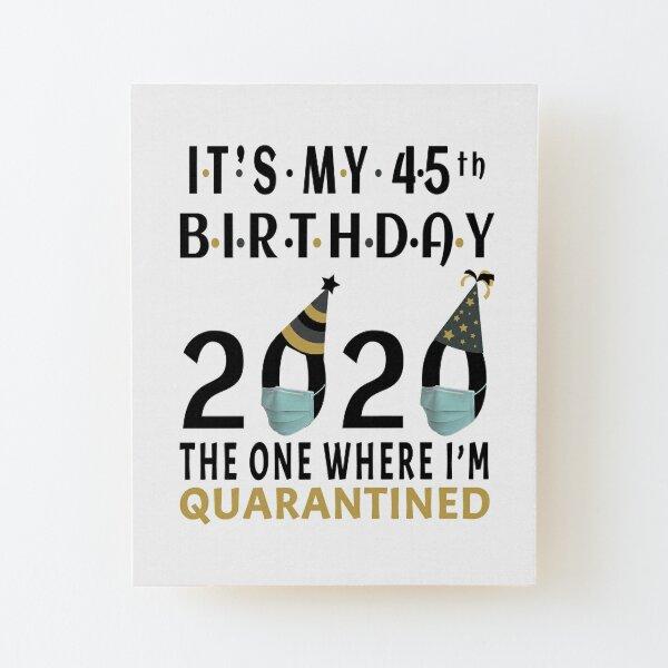 Es mi 45 cumpleaños 2020 En el que estuve en cuarentena Regalos de distancia social Lámina montada de madera