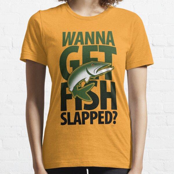 Wanna Get Fish Slapped? Essential T-Shirt