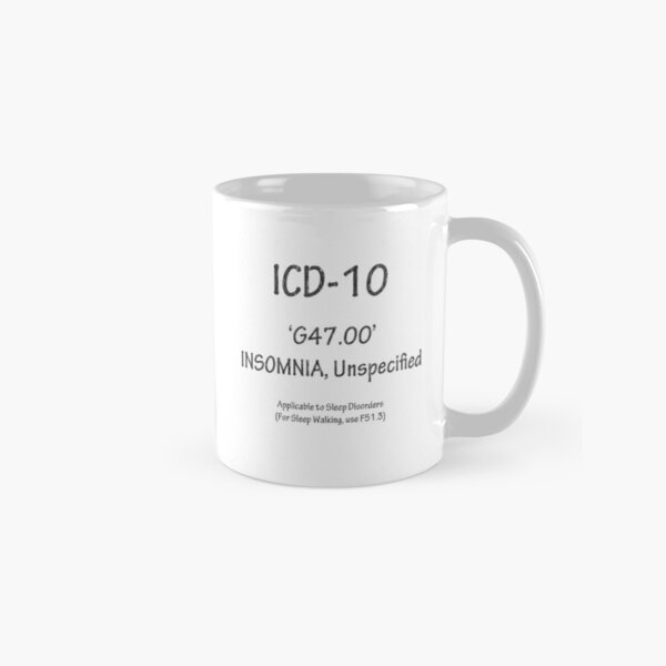 ICD-10:  G47.00 -- Insomnia, Unspecified Classic Mug