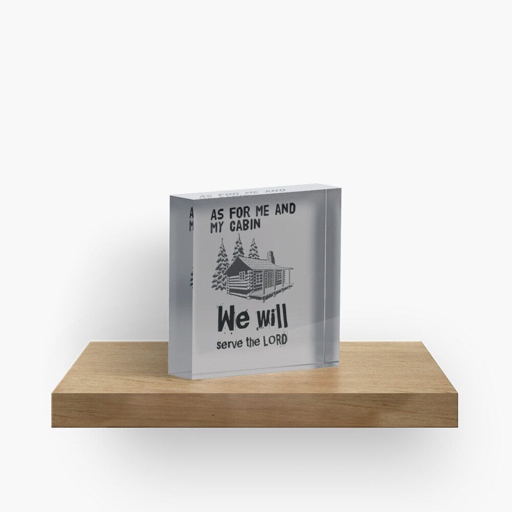As For Me And My Cabin We Will Serve The Lord Acrylic Block