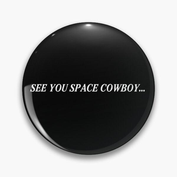 SEE YOU SPACE COWBOY ... (Cowboy Bebop) End Card Pin
