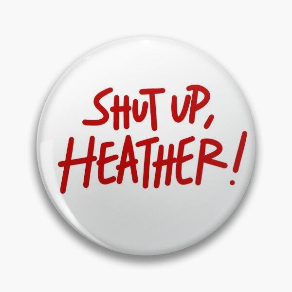 Shut Up, Heather! Pin