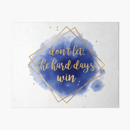 don't let the hard days win Art Board Print