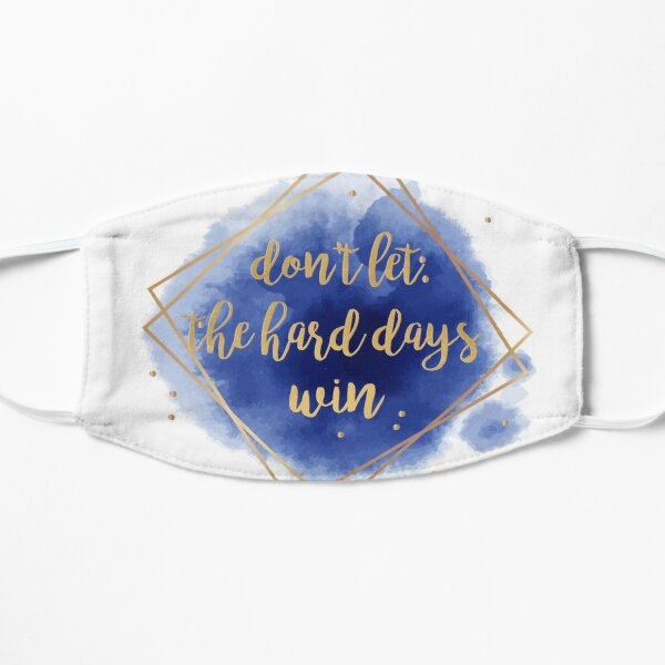 don't let the hard days win Mask
