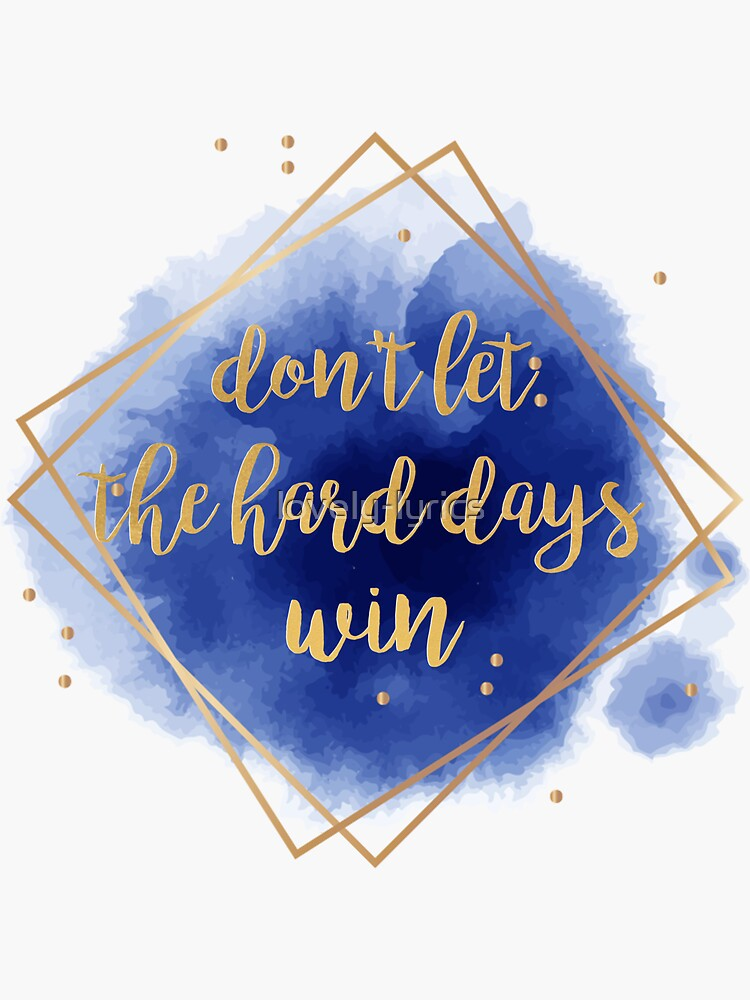 don't let the hard days win by lovely-lyrics