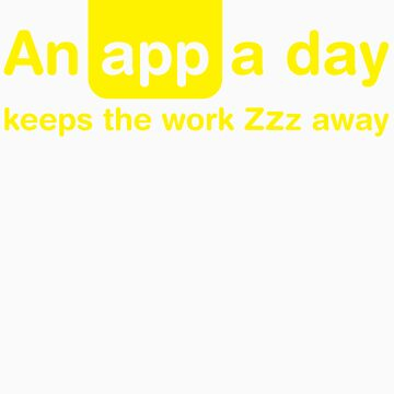 An app a day keeps the work Zzz away by Mr-Appy
