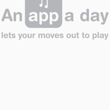 An app a day lets your moves out to play by Mr-Appy
