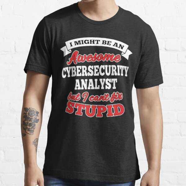 Awesome Cybersecurity Analyst But Can't Fix Stupid Essential T-Shirt