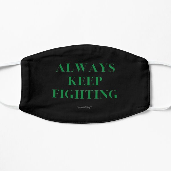 State Of Slay™ - Always Keep Fighting Flat Mask