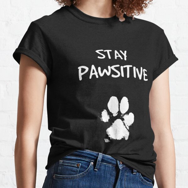Funny Dog Stay Positive Pun   Gifts for Dog Lovers Classic T-Shirt