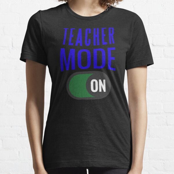 Teacher Mode On Design For All Teachers and Parents Who Are Teaching at Home Essential T-Shirt