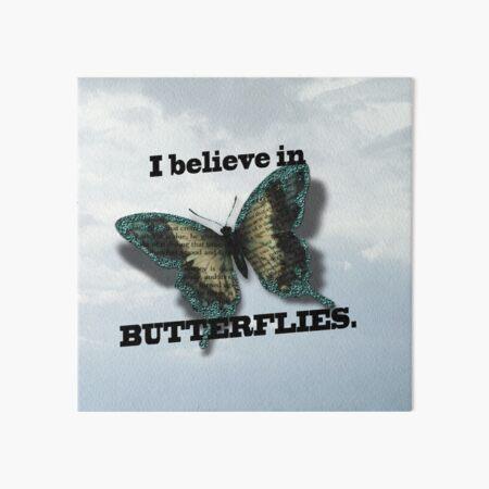 I believe in Butterflies! Art Board Print