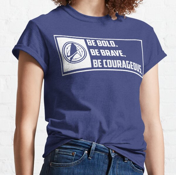 Be Brave. Be Bold. Be Courageous. Classic T-Shirt