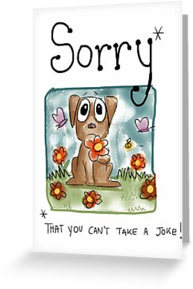 Sorry (that you can't take a joke) by twisteddoodles
