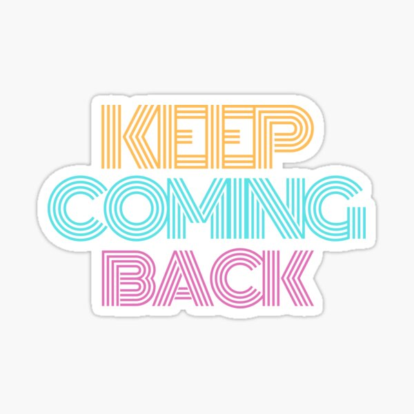 Keep Coming Back Alcoholic Recovery Sticker