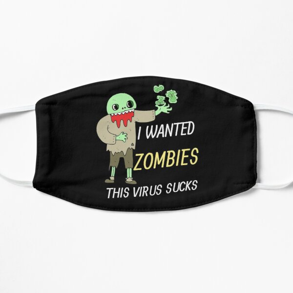 I Wanted Zombies This Virus Sucks Flat Mask