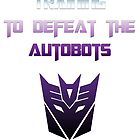 Training to Defeat the Autobots by tralma