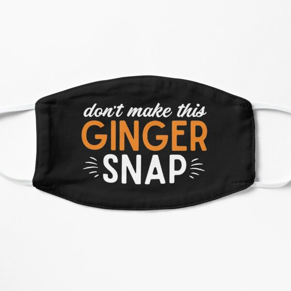 Don't Make This Ginger Snap Joke Quote About Redhead Funny Red Hair Gifts  Flat Mask