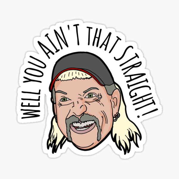 """Joe Exotic """"well you ain't that straight"""" Sticker"""