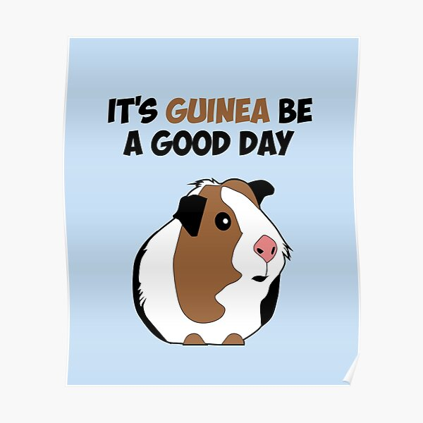 It's Guinea Be a Good Day Poster